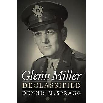 Glenn Miller Declassified by Dennis M. Spragg - 9781612348957 Book