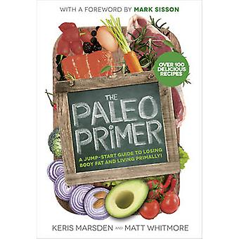 The Paleo Primer - A Jump-Start Guide to Losing Body Fat and Living Pr