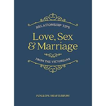 Love - Sex and Marriage - Relationship Tips from the Victorians by Lov