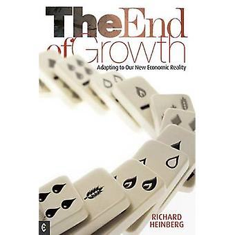 The End of Growth - Adapting to Our New Economic Reality by Richard He