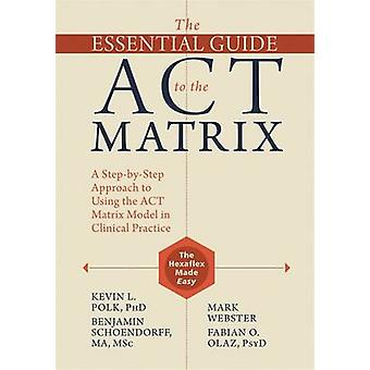 The Essential Guide to the Act Matrix - A Step-by-Step Approach to Usi