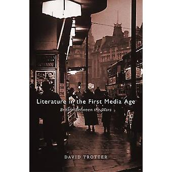 Literature in the First Media Age - Britain Between the Wars by David