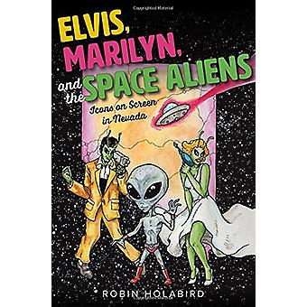 Elvis - Marilyn - and the Space Aliens - Icons on Screen in Nevada by
