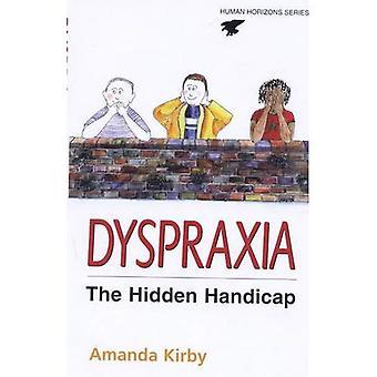 Dyspraxia: The Hidden Handicap (Human Horizons): The Hidden Handicap (Human Horizons): The Hidden Handicap (Human Horizons)