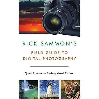 Rick Sammon's Field Guide to Digital Photography: rask leksjoner å lage flotte bilder