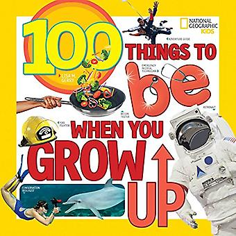 100 Things to Be When You� Grow Up