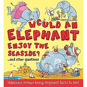 Would an Elephant Enjoy the Seaside?: Hilarious scenes bring elephant facts to life - What if a