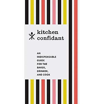 Kitchen Confidant: An Indispensable Guide for the� Baker, Drinker, and Cook
