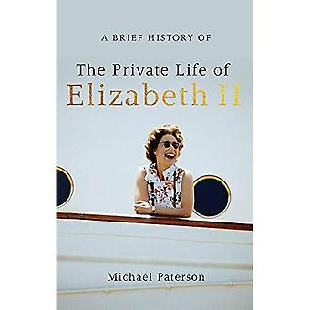 A Brief History of the Private Life of Elizabeth II, Updated Edition (Brief Histories)