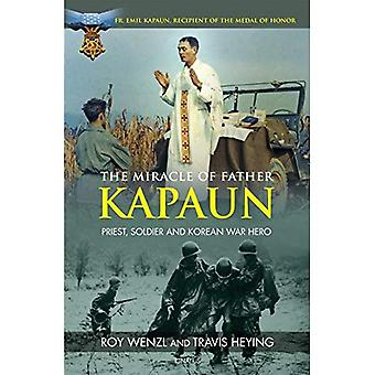 The Miracle of Father Kapaun: Priest, Soldier and� Korean War Hero