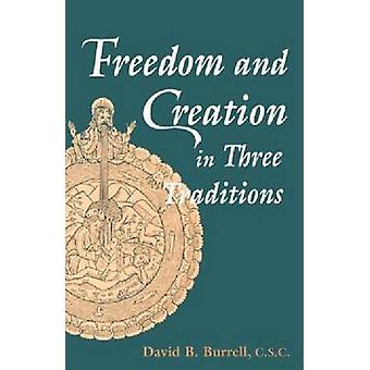 Freedom and Creation in Three Traditions by Burrell & C.S.C. & David B.