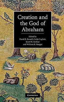 Creation and the God of Abraham by Burrell & David B.