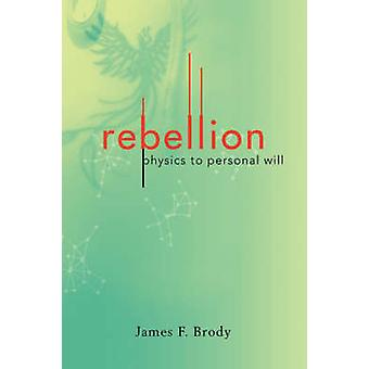 Rebellion Physics to Personal Will by Brody & James F.