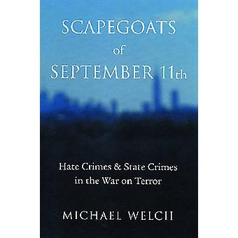 Scapegoats of September 11th Hate Crimes  State Crimes in the War on Terror by Welch & Michael
