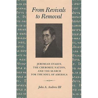 From Revivals to Removal Jeremiah Evarts the Cherokee Nation and the Search for the Soul of America by Andrew & John A. & III