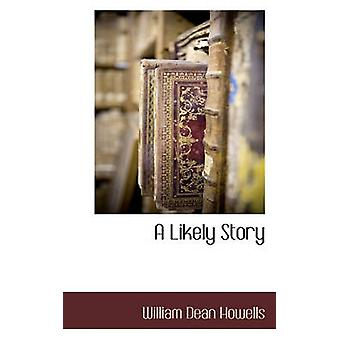 A Likely Story by Howells & William Dean