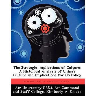The Strategic Implications of Culture A Historical Analysis of Chinas Culture and Implications for US Policy by Air University U.S.. Air Command and S