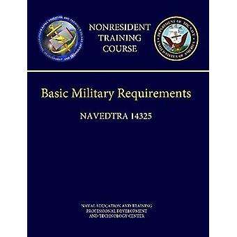Navy Basic Military Requirements Navedtra 14325  Nonresident Training Course by And Technology Center & Naval Education a