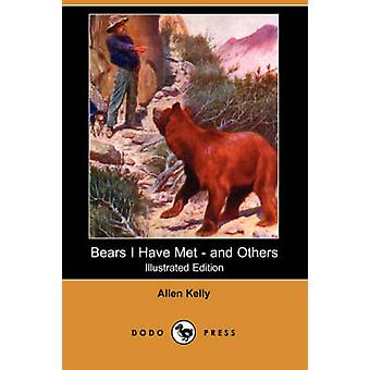 Bears I Have Met  And Others Illustrated Edition Dodo Press by Kelly & Allen