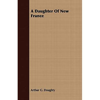 A Daughter Of New France by Doughty & Arthur G.