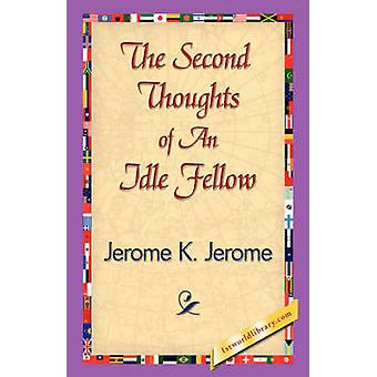 The Second Thoughts of an Idle Fellow by Jerome & Jerome Klapka