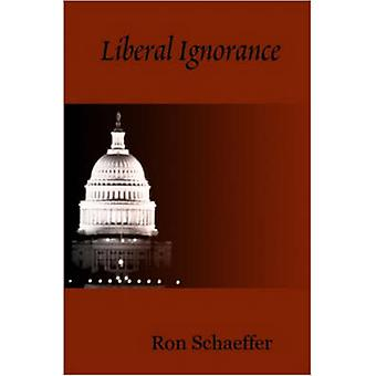 Liberal Ignorance by Schaeffer & Ron