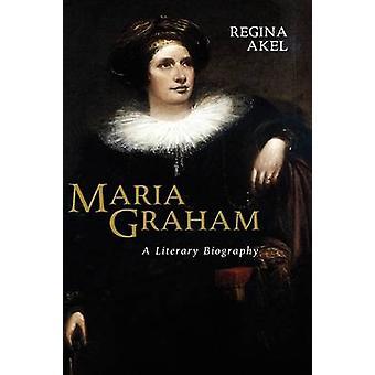Maria Graham A Literary Biography by Akel & Regina
