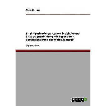 Erlebnisorientiertes Lernen in Schule und Erwachsenenbildung. Die Waldpdagogik by Seeger & Richard