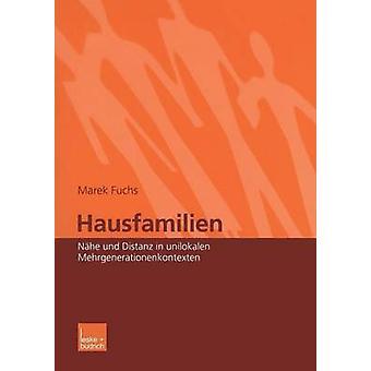 Hausfamilien  Nhe und Distanz in unilokalen Mehrgenerationenkontexten by Fuchs & Marek