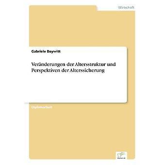 Vernderungen der Altersstruktur Und Perspektiven der Alterssicherung Boywitt & Gabriele