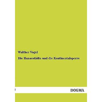 Die Hansestadte Und Die Kontinentalsperre by Vogel & Walther