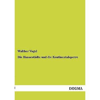 Sterven Hansestadte Und Die Kontinentalsperre door de Vogel & Walther