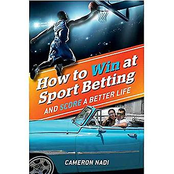 How To Win At Sports Betting and Score a Better� Life.: Learn the top tips� of the sports betting trade from someone who has� mastered it.