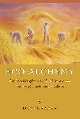 Eco-Alchemy - Anthroposophy and the History and Future of Environmenta