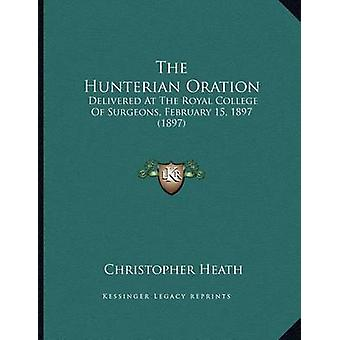 The Hunterian Oration - Delivered at the Royal College of Surgeons - F