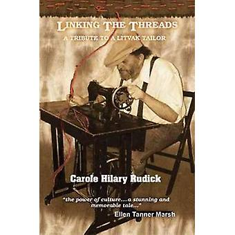 Linking the Threads - A Tribute to a Litvak Tailor by Carole Hilary Ru