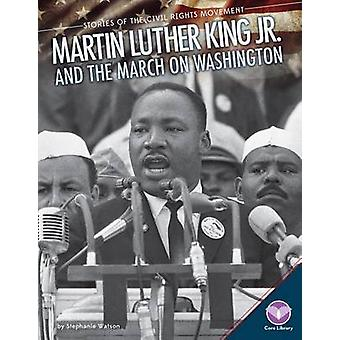 Martin Luther King Jr. and the March on Washington by Stephanie Watso