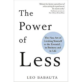 The Power of Less: The Fine Art of Limiting Yourself to the Essential... in Business and in Life