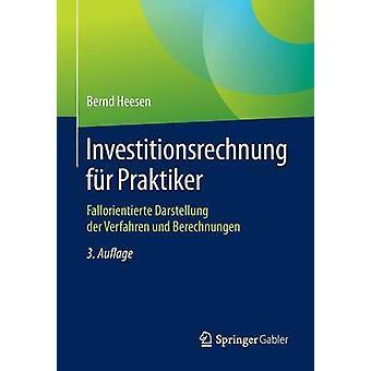 Investitionsrechnung fr Praktiker  Fallorientierte Darstellung der Verfahren und Berechnungen by Heesen & Bernd