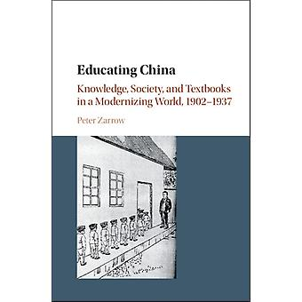 Educating China: Knowledge Society and Textbooks in a Modernizing World 1902-1937 (Hardcover) by Zarrow Peter G.