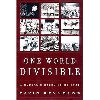 One World Divisible - A Global History Since 1945 by David Reynolds -