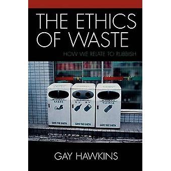 Die Ethik der Abfälle - wie wir beziehen, Müll von Gay Hawkins - 978074
