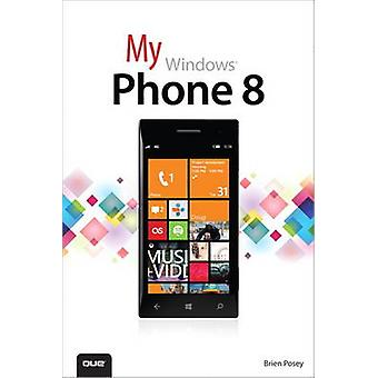 My Windows Phone 8 by Brien Posey - 9780789748539 Book
