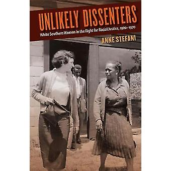 Unlikely Dissenters - White Southern Women in the Fight for Racial Jus
