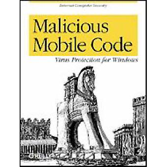 Malicious Mobile Code - Virus Protection for Windows by Roger A. Grime