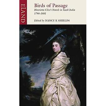 Birds of Passage - The Indian Travels of Henrietta Clive by Nancy K. S