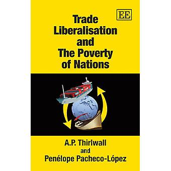 Trade Liberalisation and the Poverty of Nations by A.P. Thirlwall - P