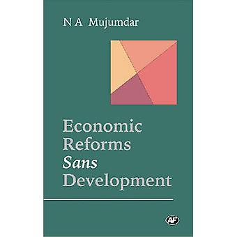 Economic Reforms Sans Development - Selected Articles by N.A. Mujumdar