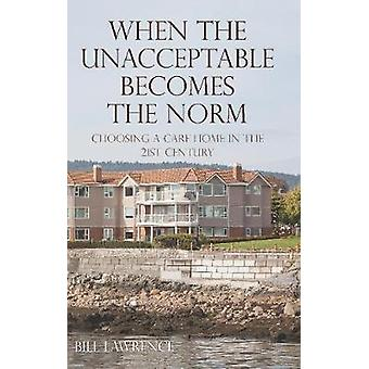 When the Unacceptable Becomes the Norm - Choosing a Care Home in the 2