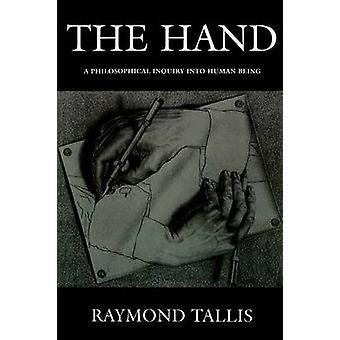 The Hand - A Philosophical Inquiry into Human Being by Raymond Tallis